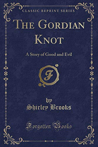 9781334245237: The Gordian Knot: A Story of Good and Evil (Classic Reprint)