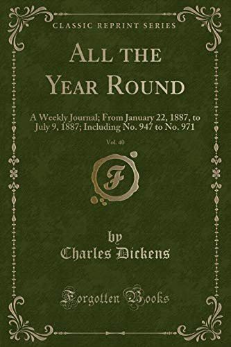 All the Year Round, Vol. 40: A Weekly Journal; From January 22, 1887, to July 9, 1887; Including No. 947 to No. 971