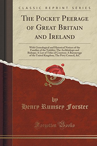 9781334247712: The Pocket Peerage of Great Britain and Ireland: With Genealogical and Historical Notices of the Families of the Nobility; The Archbishops and ... of the United Kingdom; The Privy Council, &C