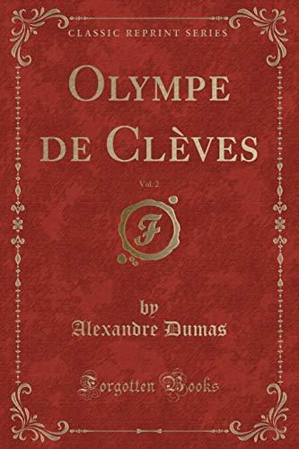 Olympe de Cleves, Vol. 2 (Classic Reprint): Alexandre Dumas
