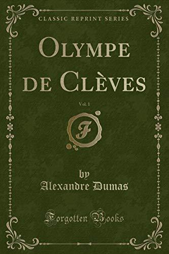 Olympe de Cleves, Vol. 1 (Classic Reprint): Alexandre Dumas
