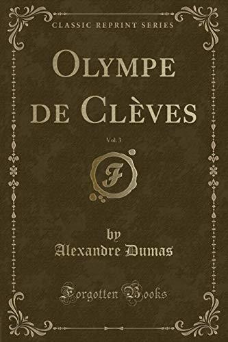 Olympe de Cleves, Vol. 3 (Classic Reprint): Alexandre Dumas