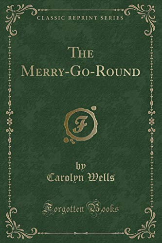 The Merry-Go-Round (Classic Reprint) (Paperback): Carolyn Wells