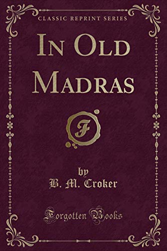 In Old Madras (Classic Reprint) (Paperback): B M Croker