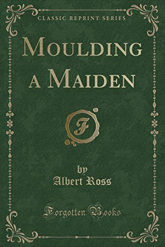 9781334323546: Moulding a Maiden (Classic Reprint)