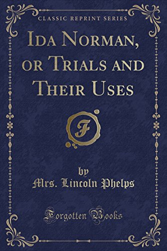 Ida Norman, or Trials and Their Uses: Phelps, Mrs Lincoln