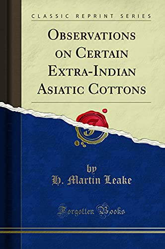 Observations on Certain Extra-Indian Asiatic Cottons (Classic: H. Martin Leake