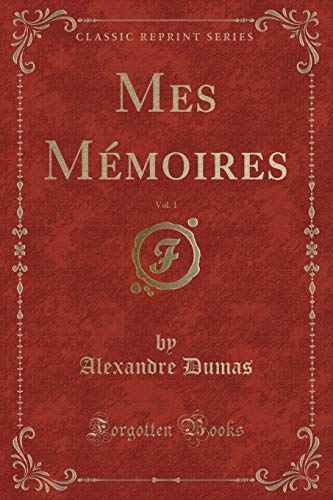 Mes Memoires, Vol. 1 (Classic Reprint) (Paperback): Alexandre Dumas