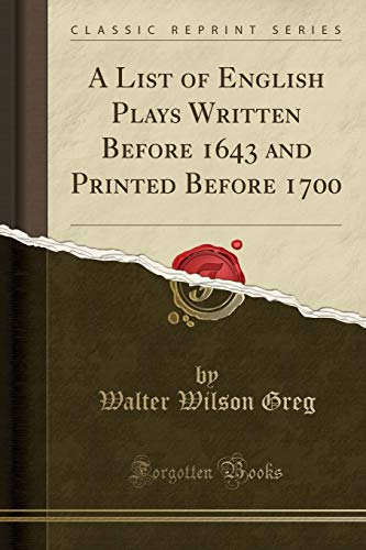 A List of English Plays Written Before: Walter Wilson Greg