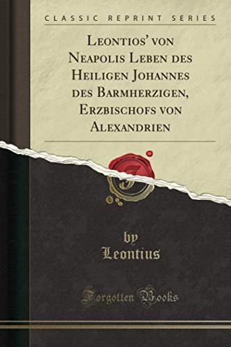 9781334567902: Leontios' von Neapolis Leben des Heiligen Johannes des Barmherzigen, Erzbischofs von Alexandrien (Classic Reprint)