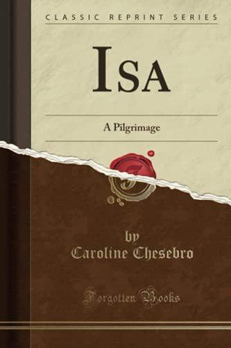 9781334576775: Isa: A Pilgrimage (Classic Reprint)