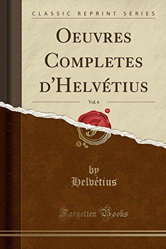 Oeuvres Completes d'Helvétius, Vol. 6 (Classic Reprint) - Helvetius Helvetius