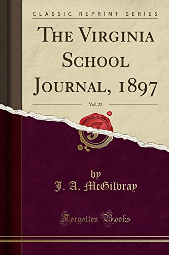 The Virginia School Journal, 1897, Vol. 22: J a McGilvray