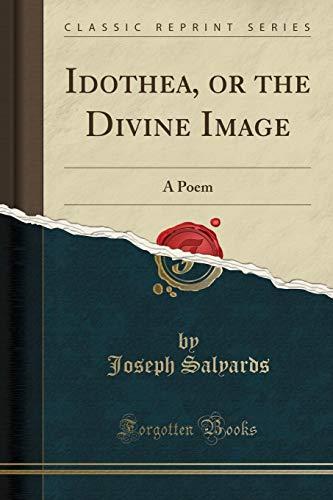 Idothea, or the Divine Image: A Poem: Joseph Salyards