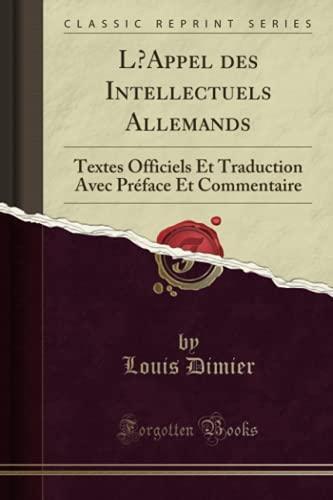 L'Appel des Intellectuels Allemands: Textes Officiels Et: Louis Dimier