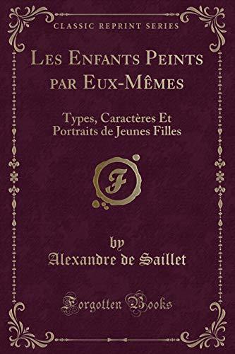Les Enfants Peints Par Eux-Memes: Types, Caracteres: Alexandre De Saillet