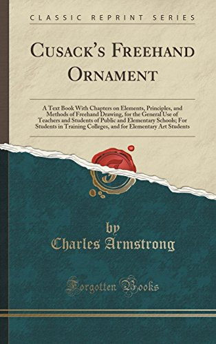 9781334998201: Cusack's Freehand Ornament: A Text Book With Chapters on Elements, Principles, and Methods of Freehand Drawing, for the General Use of Teachers and ... Students in Training Colleges, and for Eleme