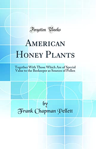 9781334998409: American Honey Plants: Together With Those Which Are of Special Value to the Beekeeper as Sources of Pollen (Classic Reprint)