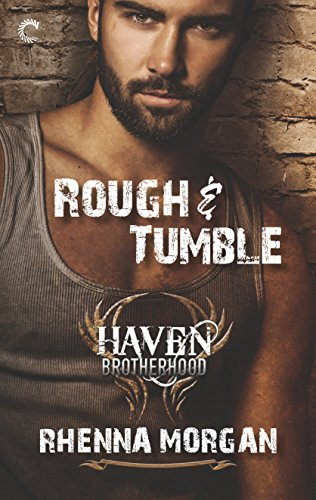 Rough & Tumble: A Steamy, Action-Filled Possessive Hero Romance (The Haven Brotherhood): Rhenna...