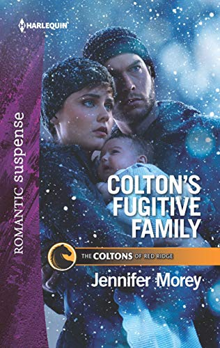 Colton's Fugitive Family (The Coltons of Red: Jennifer Morey