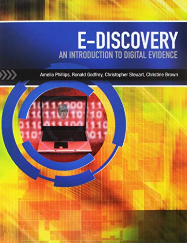 E-Discovery: An Introduction to Digital Evidence (with: Phillips, Amelia; Godfrey,