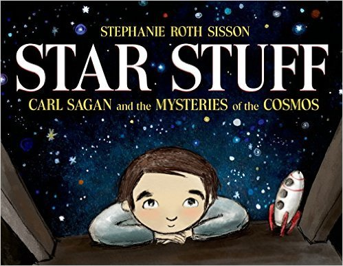 Star Stuff: Carl Sagan and the Mysteries of the Cosmos: Stephanie Roth Sisson