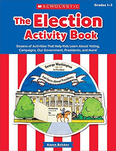 9781338038378: The The Election Activity Book (2016): Dozens of Activities That Help Kids Learn About Voting, Campaigns, Our Government, Presidents, and More!