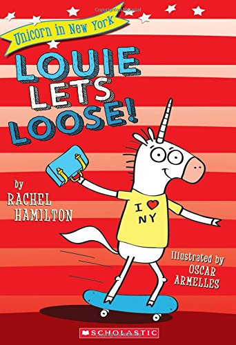 9781338055085: Louie Lets Loose! (Unicorn in New York #1)