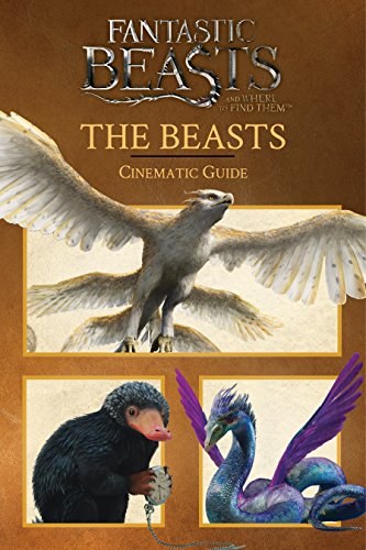 The Beasts: Cinematic Guide (Fantastic Beasts and: Scholastic, Felicity Baker