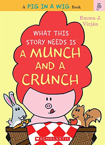 9781338162356: What This Story Needs Is a Munch and a Crunch (A Pig in a Wig Book)