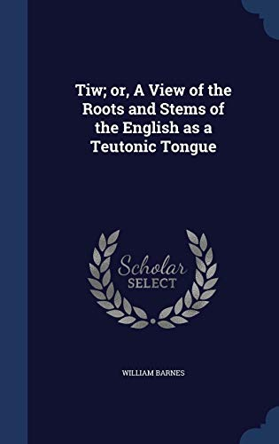 9781340000196: Tiw; Or, a View of the Roots and Stems of the English as a Teutonic Tongue
