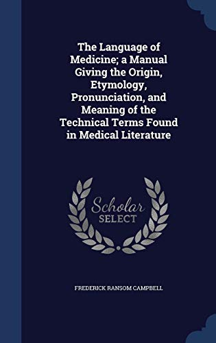 9781340000325: The Language of Medicine; A Manual Giving the Origin, Etymology, Pronunciation, and Meaning of the Technical Terms Found in Medical Literature