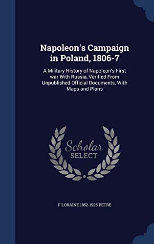 9781340003067: Napoleon's Campaign in Poland, 1806-7: A Military History of Napoleon's First war With Russia, Verified From Unpublished Official Documents, With Maps and Plans