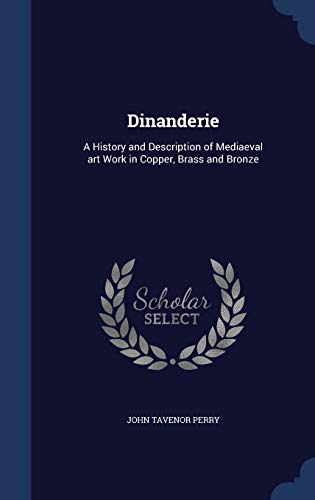 9781340005191: Dinanderie: A History and Description of Mediaeval Art Work in Copper, Brass and Bronze