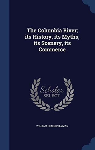9781340005450: The Columbia River; Its History, Its Myths, Its Scenery, Its Commerce