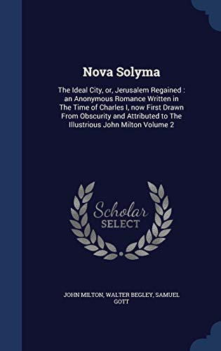 9781340006761: Nova Solyma: The Ideal City, Or, Jerusalem Regained: An Anonymous Romance Written in the Time of Charles I, Now First Drawn from Obscurity and Attributed to the Illustrious John Milton Volume 2