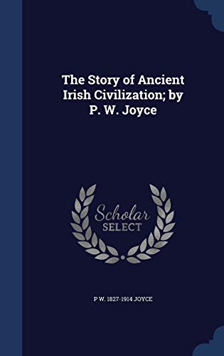 9781340014674: The Story of Ancient Irish Civilization; By P. W. Joyce