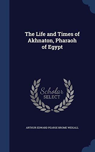 9781340014759: The Life and Times of Akhnaton, Pharaoh of Egypt