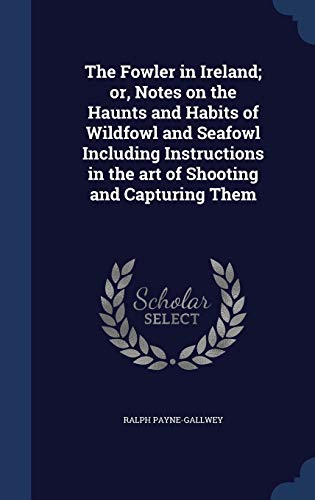 9781340015695: The Fowler in Ireland; Or, Notes on the Haunts and Habits of Wildfowl and Seafowl Including Instructions in the Art of Shooting and Capturing Them