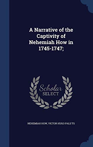 9781340016487: A Narrative of the Captivity of Nehemiah How in 1745-1747;
