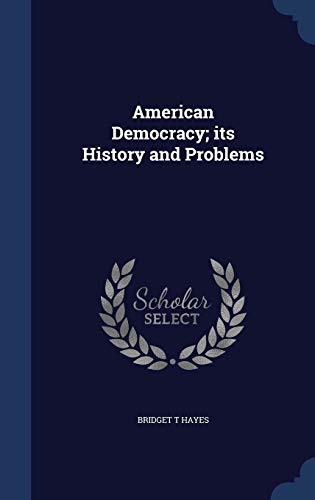 9781340016616: American Democracy; Its History and Problems