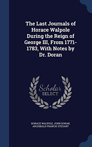 9781340018245: The Last Journals of Horace Walpole During the Reign of George III, from 1771-1783, with Notes by Dr. Doran