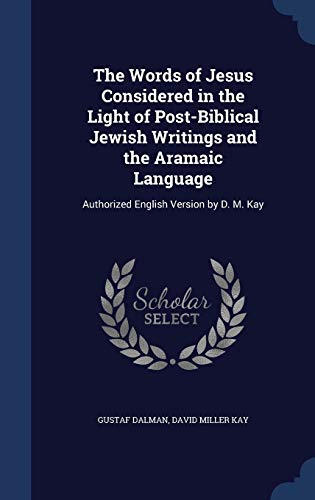 9781340018771: The Words of Jesus Considered in the Light of Post-Biblical Jewish Writings and the Aramaic Language: Authorized English Version by D. M. Kay