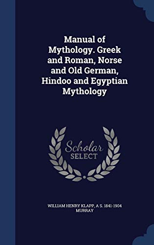 9781340019679: Manual of Mythology. Greek and Roman, Norse and Old German, Hindoo and Egyptian Mythology