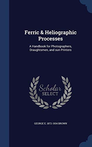 9781340025748: Ferric & Heliographic Processes: A Handbook for Photographers, Draughtsmen, and Sun Printers