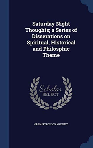 9781340028176: Saturday Night Thoughts; A Series of Disserations on Spiritual, Historical and Philosphic Theme