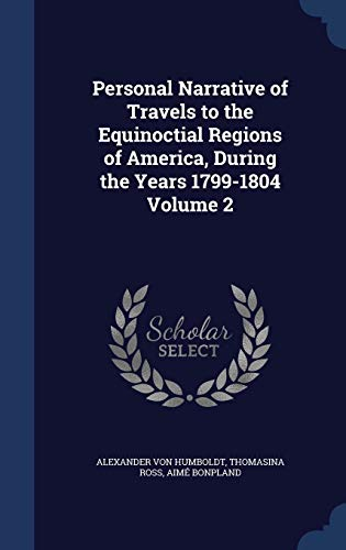 9781340028824: Personal Narrative of Travels to the Equinoctial Regions of America, During the Years 1799-1804 Volume 2