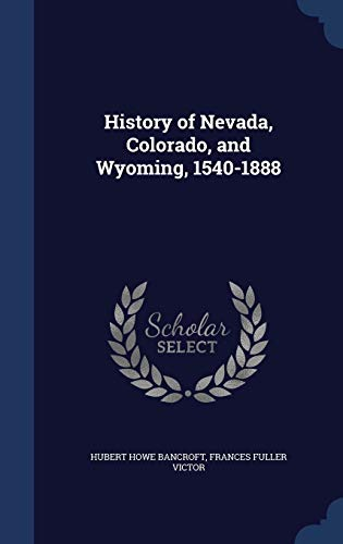 9781340029531: History of Nevada, Colorado, and Wyoming, 1540-1888