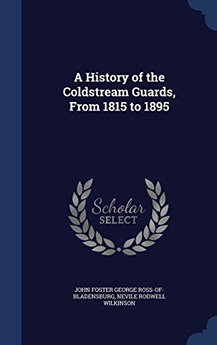 9781340030964: A History of the Coldstream Guards, from 1815 to 1895