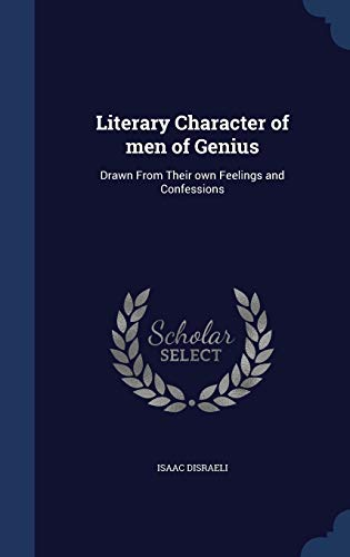 9781340031657: Literary Character of Men of Genius: Drawn from Their Own Feelings and Confessions